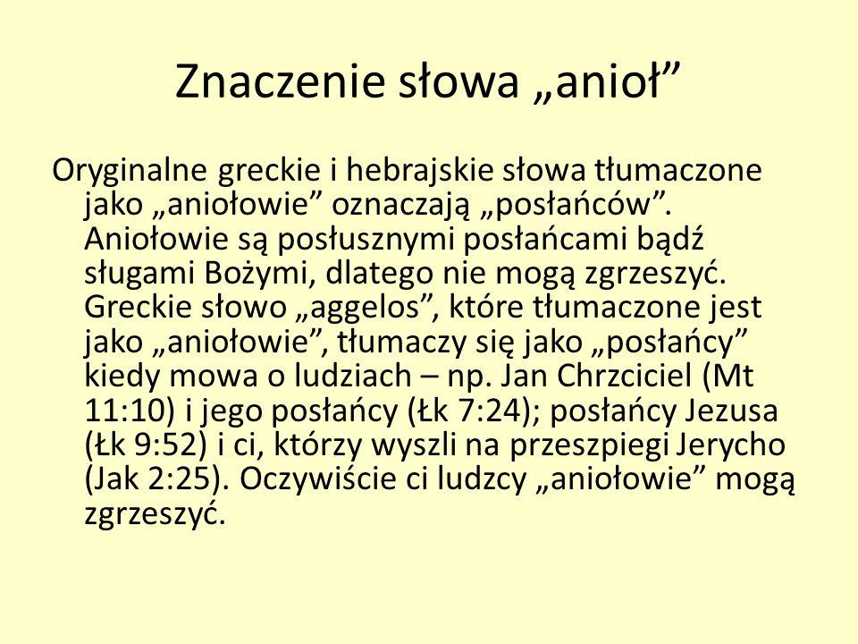 Znaczenie słowa anioł Oryginalne greckie i hebrajskie słowa tłumaczone jako aniołowie oznaczają posłańców. Aniołowie są posłusznymi posłańcami bądź sł