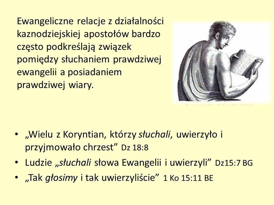 Ewangeliczne relacje z działalności kaznodziejskiej apostołów bardzo często podkreślają związek pomiędzy słuchaniem prawdziwej ewangelii a posiadaniem