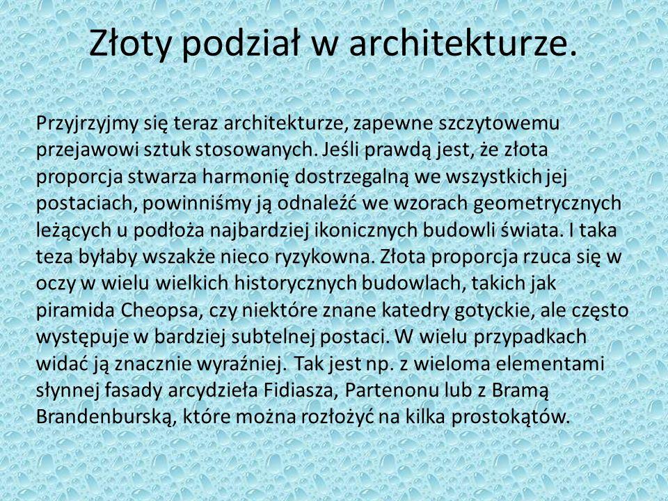 Przyjrzyjmy się teraz architekturze, zapewne szczytowemu przejawowi sztuk stosowanych. Jeśli prawdą jest, że złota proporcja stwarza harmonię dostrzeg