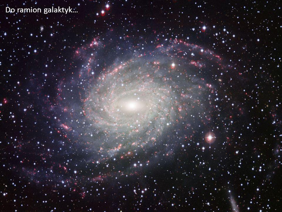 Do ramion galaktyk…