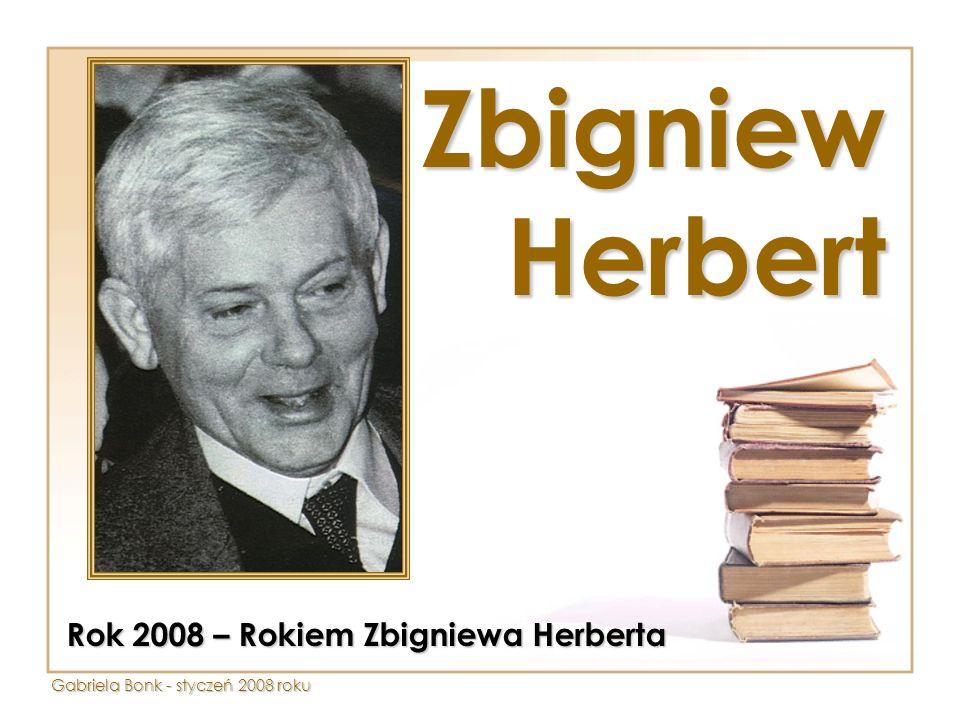 Zbigniew Herbert Rok 2008 – Rokiem Zbigniewa Herberta Gabriela Bonk - styczeń 2008 roku