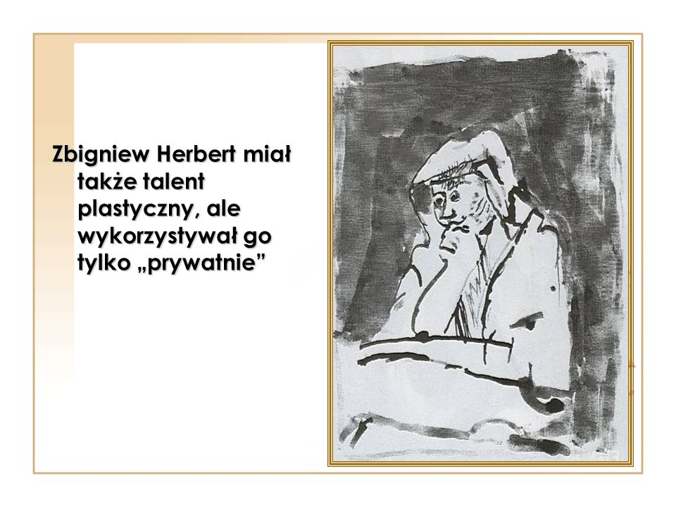 Zbigniew Herbert miał także talent plastyczny, ale wykorzystywał go tylko prywatnie