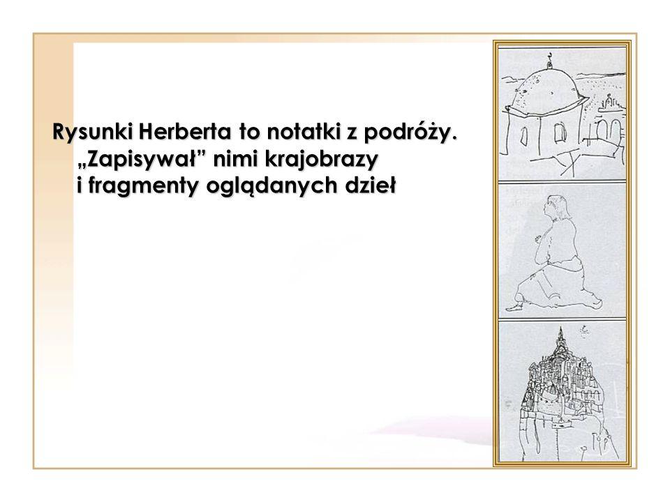 Rysunki Herberta to notatki z podróży. Zapisywał nimi krajobrazy i fragmenty oglądanych dzieł