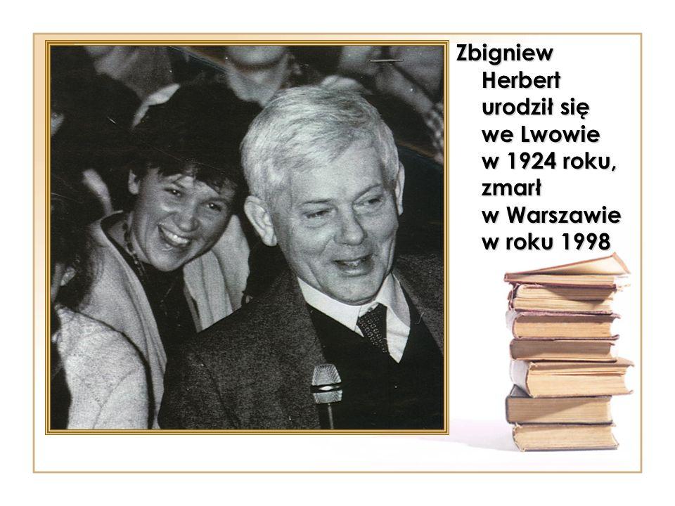 Zbigniew Herbert urodził się we Lwowie w 1924 roku, zmarł w Warszawie w roku 1998