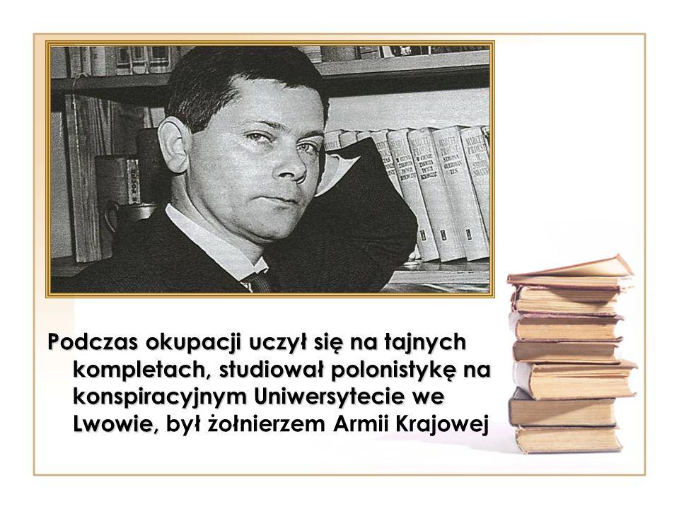 Podczas okupacji uczył się na tajnych kompletach, studiował polonistykę na konspiracyjnym Uniwersytecie we Lwowie, Podczas okupacji uczył się na tajnych kompletach, studiował polonistykę na konspiracyjnym Uniwersytecie we Lwowie, był żołnierzem Armii Krajowej