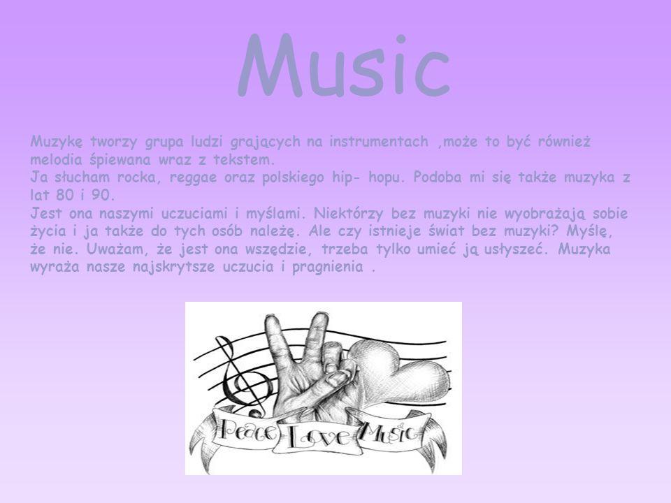 Muzykę tworzy grupa ludzi grających na instrumentach,może to być również melodia śpiewana wraz z tekstem. Ja słucham rocka, reggae oraz polskiego hip-