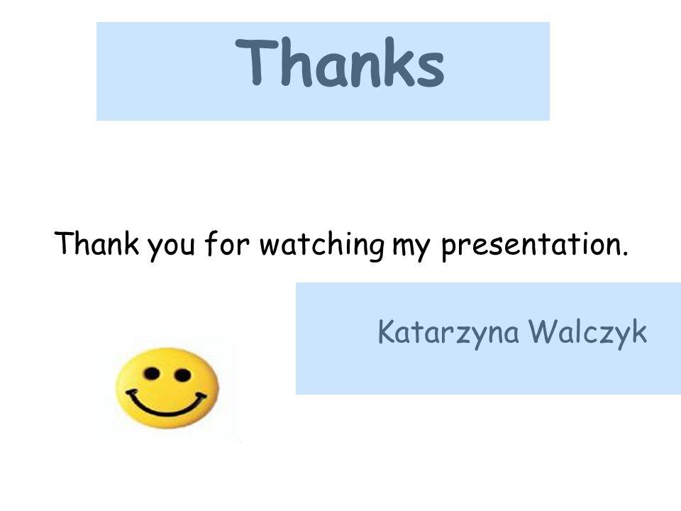 Thanks Thank you for watching my presentation. Katarzyna Walczyk
