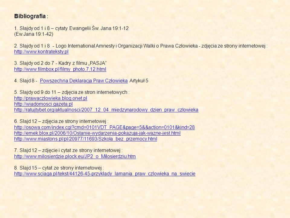 Bibliografia : 1. Slajdy od 1 i 8 – cytaty Ewangelii Św. Jana 19:1-12 (Ew.Jana 19:1-42) 2. Slajdy od 1 i 8 - Logo International Amnesty i Organizacji
