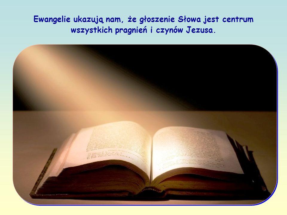 Ewangelie ukazują nam, że głoszenie Słowa jest centrum wszystkich pragnień i czynów Jezusa.