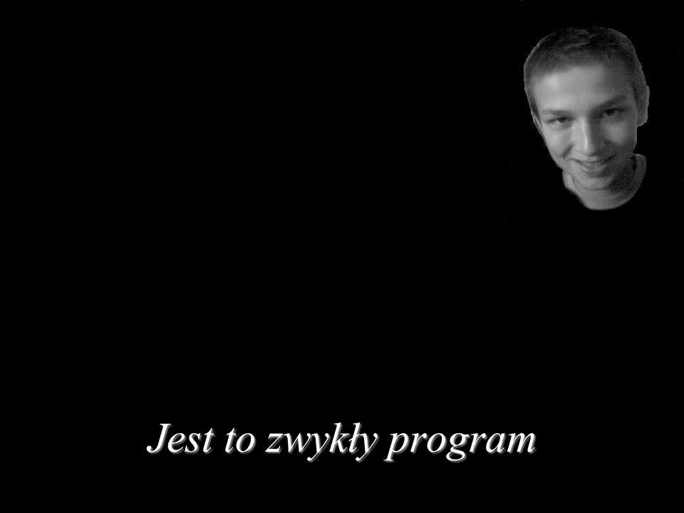 Jest to zwykły program