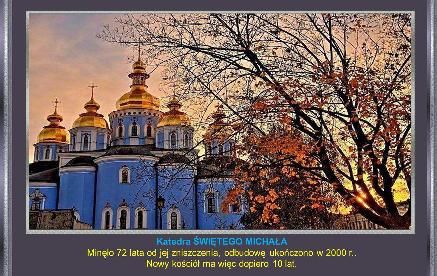 Kijów - Ukraina Katedra ŚWIĘTEGO MICHAŁA Rok 1919 był najbardziej dramatyczny, ponieważ reżim sowiecki skonfiskował i zniszczył setki kosciołów.. Kate
