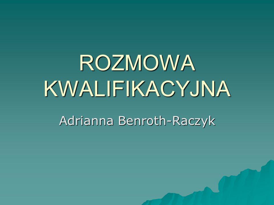 ROZMOWA KWALIFIKACYJNA Adrianna Benroth-Raczyk