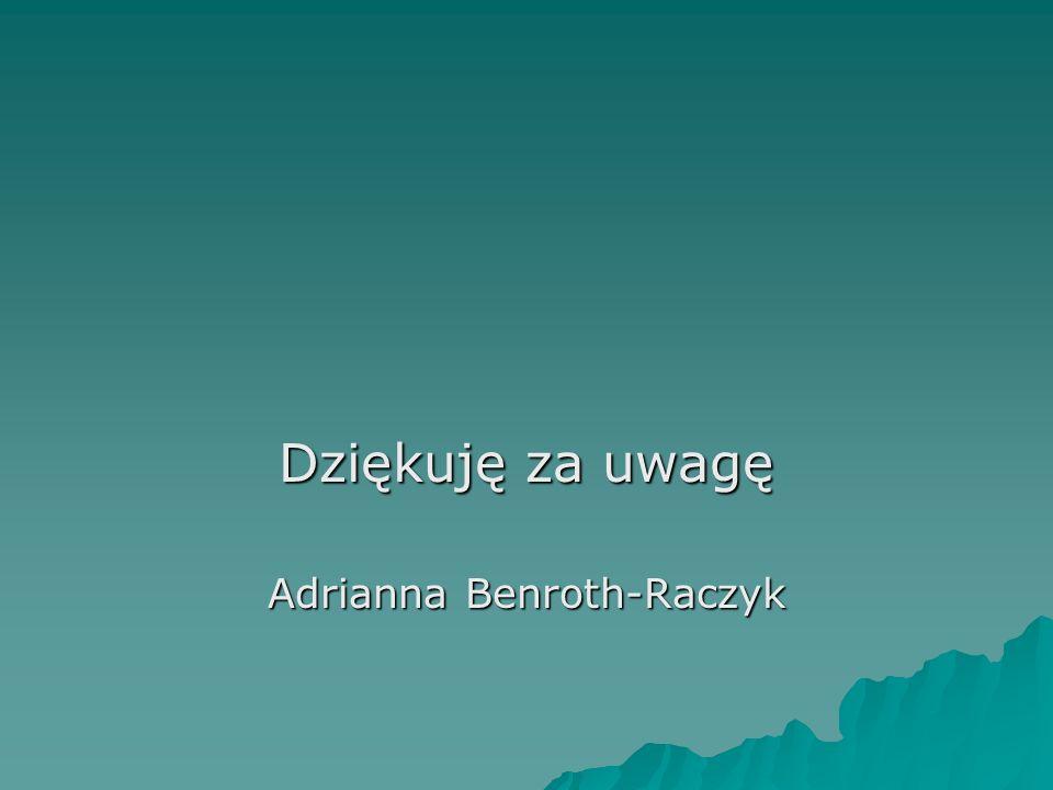Dziękuję za uwagę Adrianna Benroth-Raczyk