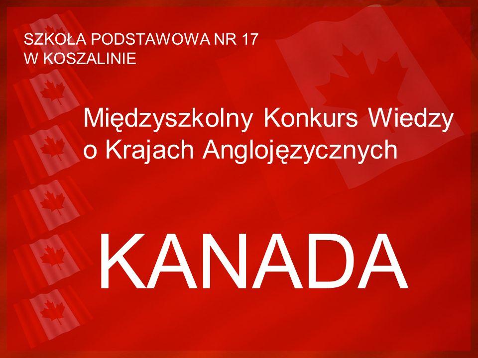 SZKOŁA PODSTAWOWA NR 17 W KOSZALINIE Międzyszkolny Konkurs Wiedzy o Krajach Anglojęzycznych KANADA