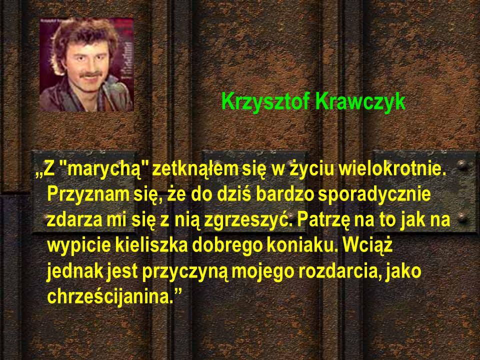 Grzegorz Markowski Pierwszy raz zapaliłem skręta w 1982. Po marihuanie następuje wyciszenie oraz niesamowita wrażliwość na dotyk i dźwięki. Z