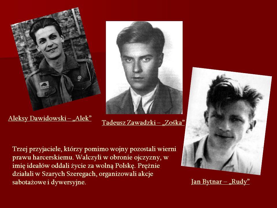 Jan Bytnar – Rudy Tadeusz Zawadzki – Zośka Aleksy Dawidowski – Alek Trzej przyjaciele, którzy pomimo wojny pozostali wierni prawu harcerskiemu. Walczy