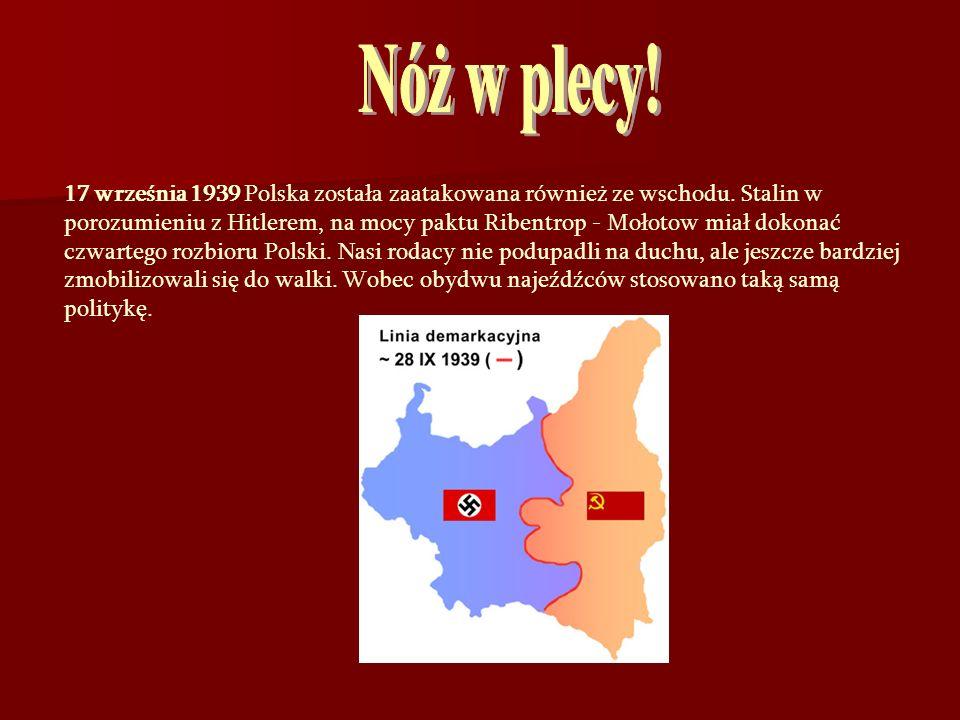 17 września 1939 Polska została zaatakowana również ze wschodu. Stalin w porozumieniu z Hitlerem, na mocy paktu Ribentrop - Mołotow miał dokonać czwar