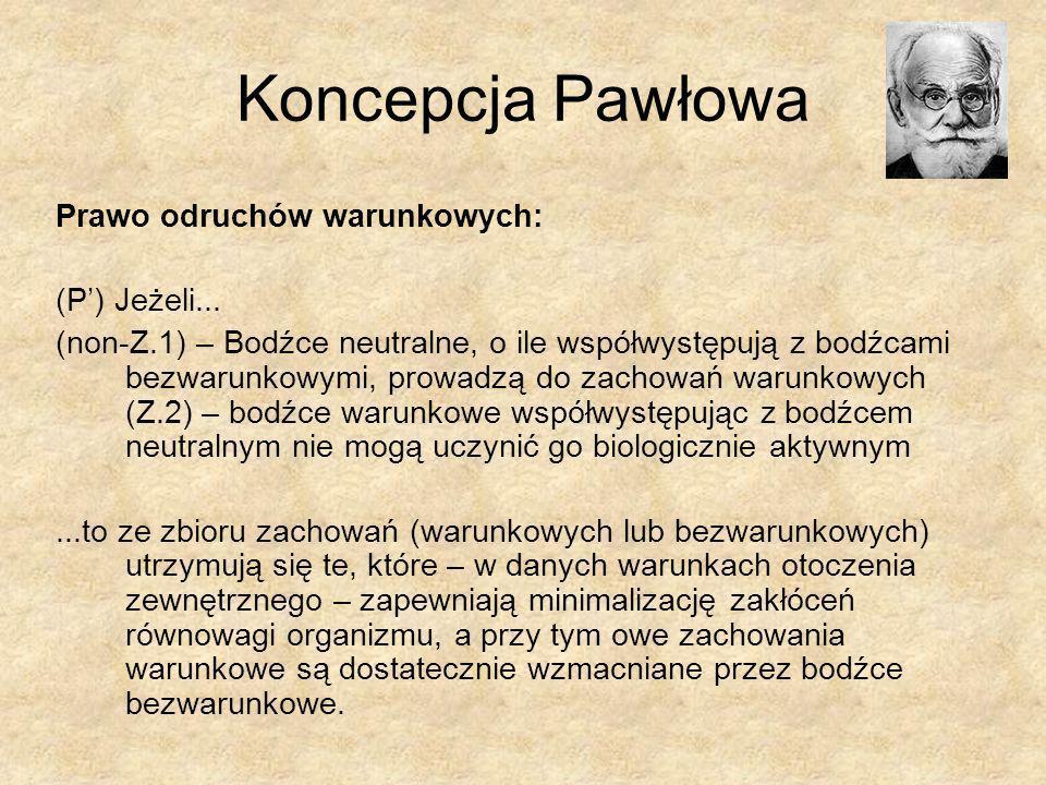 Koncepcja Pawłowa Prawo odruchów warunkowych: (P) Jeżeli... (non-Z.1) – Bodźce neutralne, o ile współwystępują z bodźcami bezwarunkowymi, prowadzą do