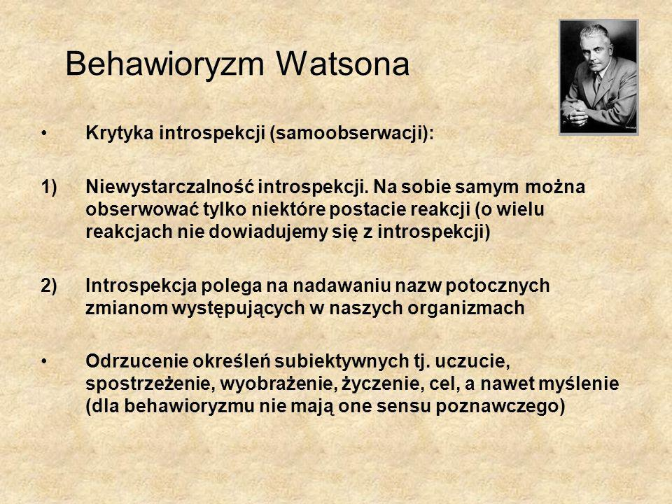 Behawioryzm Watsona Krytyka introspekcji (samoobserwacji): 1)Niewystarczalność introspekcji. Na sobie samym można obserwować tylko niektóre postacie r