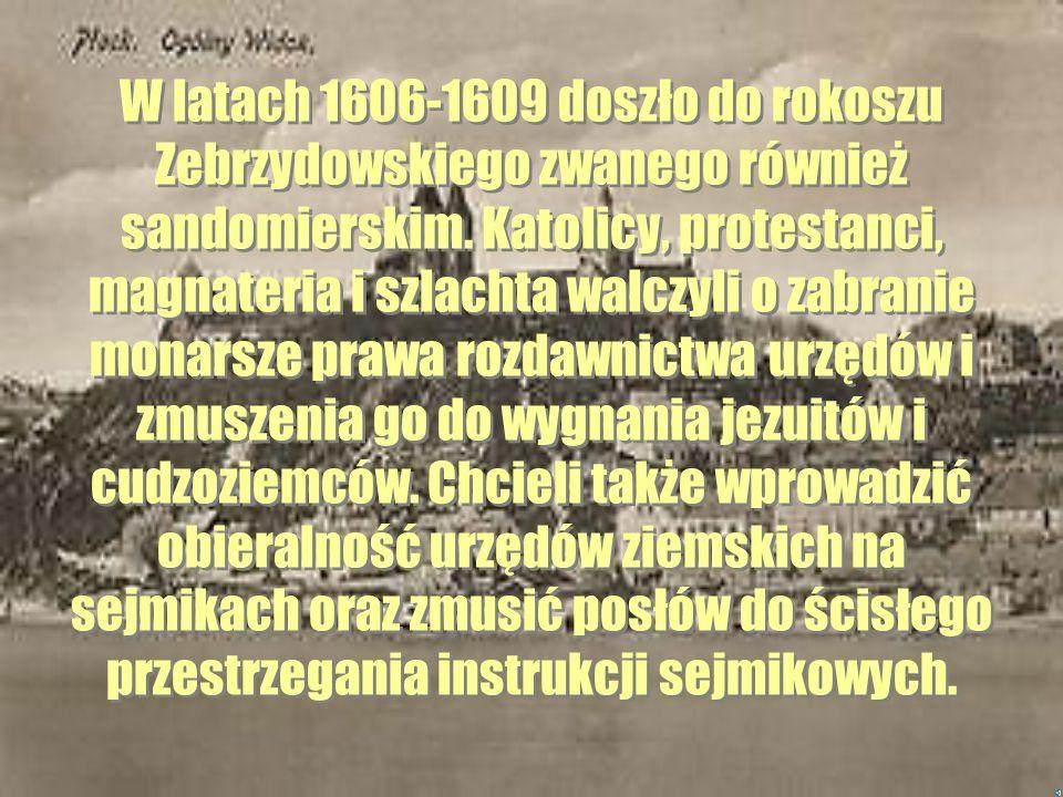 Rokosz Zebrzydowskiego Brak akceptacji polityki zagranicznej i wewnętrznej Zygmunta III Wazy doprowadziła do konfliktu z szlachtą. Królowi zarzucono f