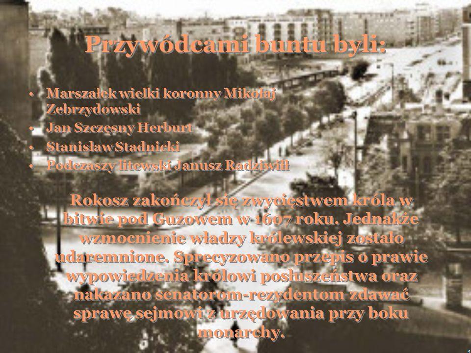 W latach 1606-1609 doszło do rokoszu Zebrzydowskiego zwanego również sandomierskim. Katolicy, protestanci, magnateria i szlachta walczyli o zabranie m