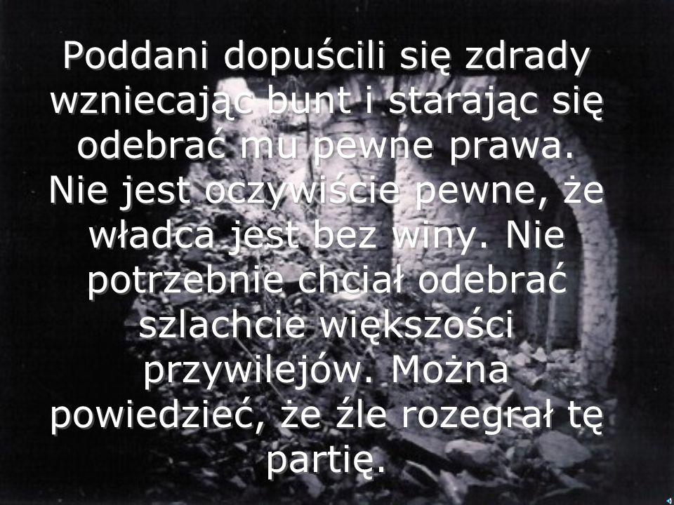 Przywódcami buntu byli: Marszałek wielki koronny Mikołaj Zebrzydowski Jan Szczęsny Herburt Stanisław Stadnicki Podczaszy litewski Janusz Radziwiłł Mar
