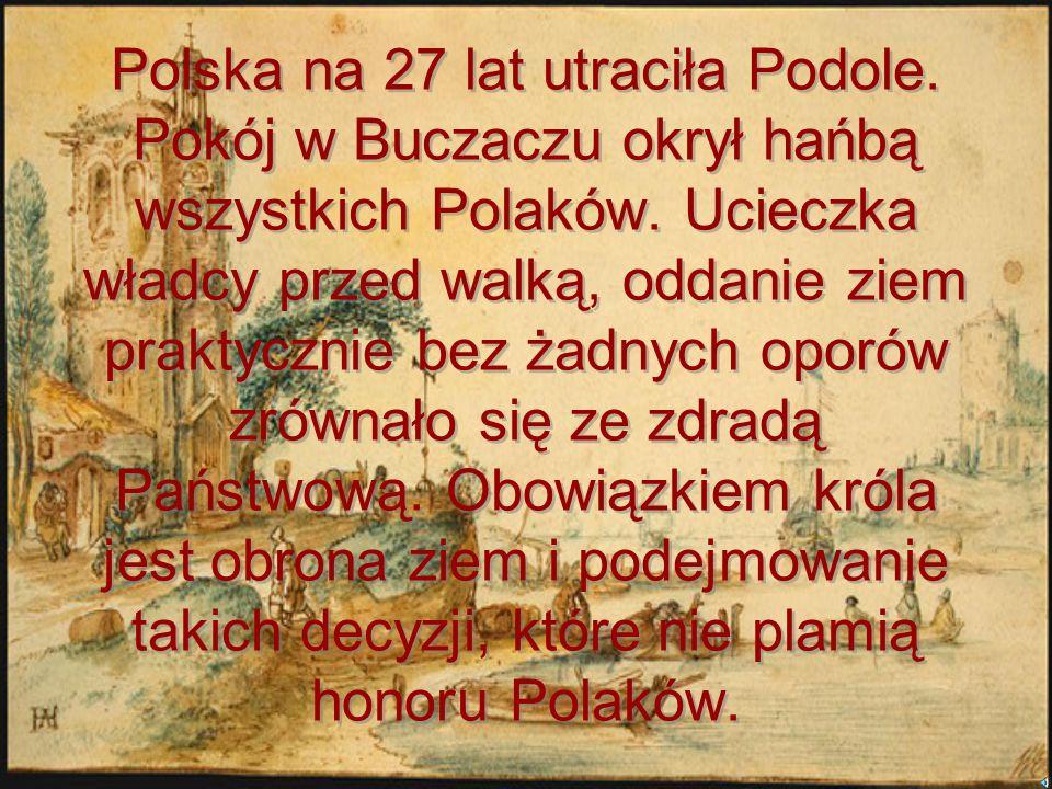 Pokój buczacki Został podpisany 18 października 1672 roku w Buczaczu (obecnie Ukraina) pomiędzy Turcją i Polską. Turcy wykorzystali słabość Polski i z