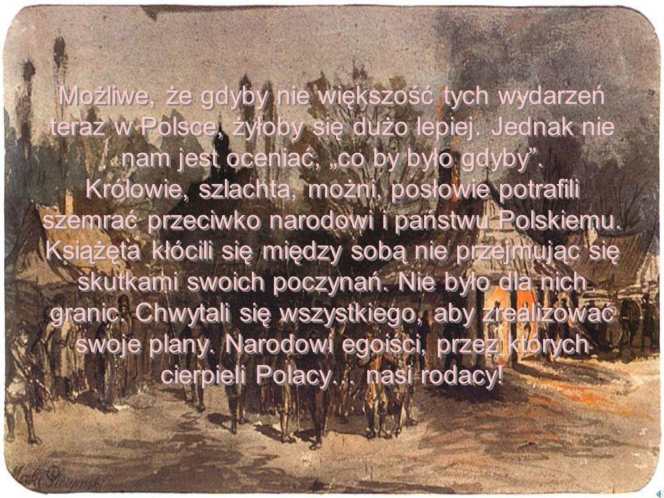 Przytoczone przykłady miały za zadanie przybliżyć, niektóre sytuacje oraz postacie, które dopuściły się do zdrady naszej ojczyzny – Polski. Oczywiście
