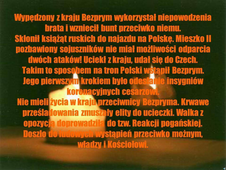 Bezprym Książę Polski od 1031 do 1032 roku. Pierworodny syn Bolesława Chrobrego i jego żony węgierskiego pochodzenia. Prawdopodobnie urodził się w 986