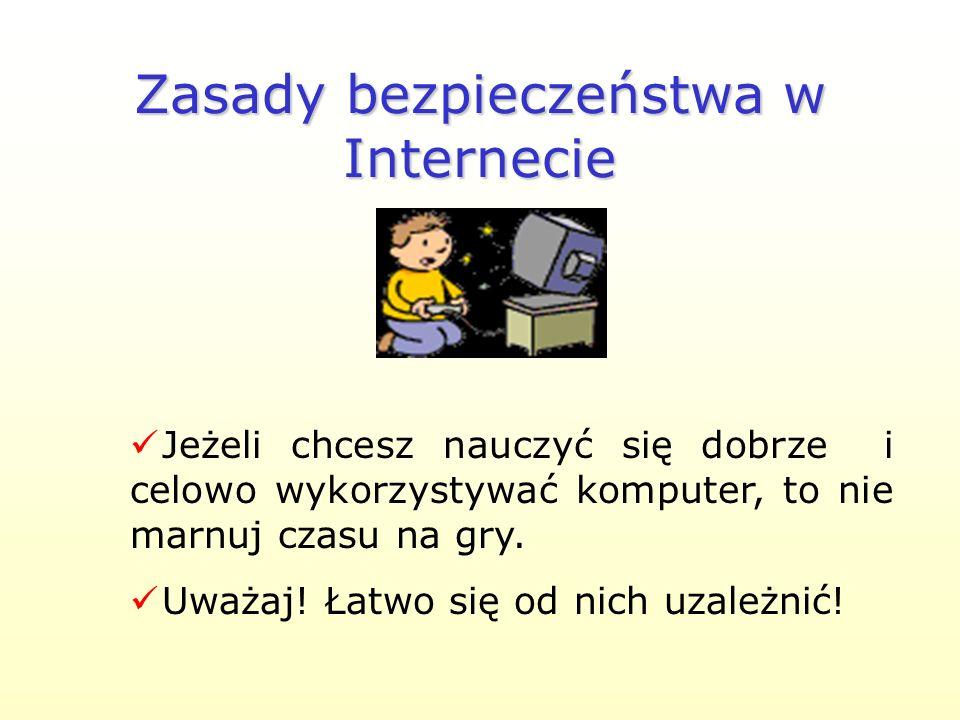 Zasady bezpieczeństwa w Internecie Nie podawaj danych osobowych swoich i innych. W kontaktach poprzez Internet używaj pseudonimu (nick). Nie podawaj a