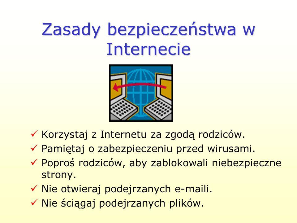 Zasady bezpieczeństwa w Internecie Korzystaj z Internetu za zgodą rodziców.