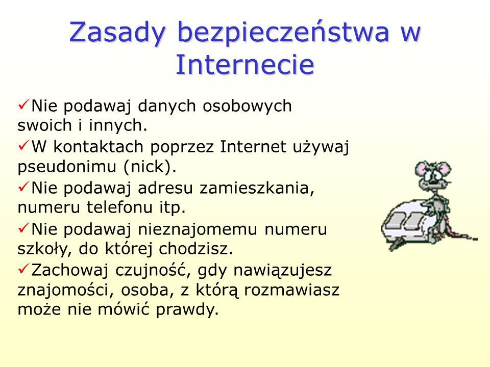 Zasady bezpieczeństwa w Internecie Korzystaj z Internetu za zgodą rodziców. Pamiętaj o zabezpieczeniu przed wirusami. Poproś rodziców, aby zablokowali