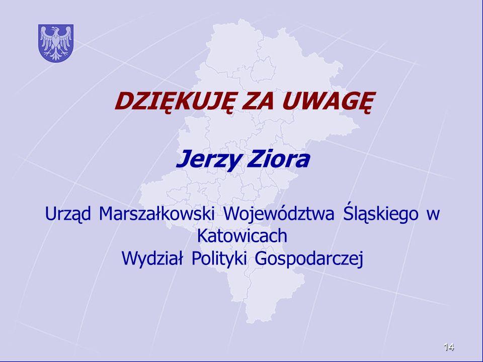 14 DZIĘKUJĘ ZA UWAGĘ Jerzy Ziora Urząd Marszałkowski Województwa Śląskiego w Katowicach Wydział Polityki Gospodarczej