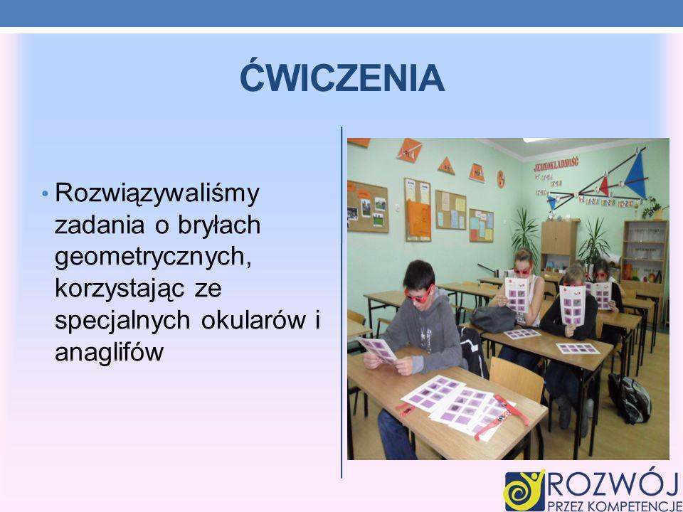ĆWICZENIA Rozwiązywaliśmy zadania o bryłach geometrycznych, korzystając ze specjalnych okularów i anaglifów