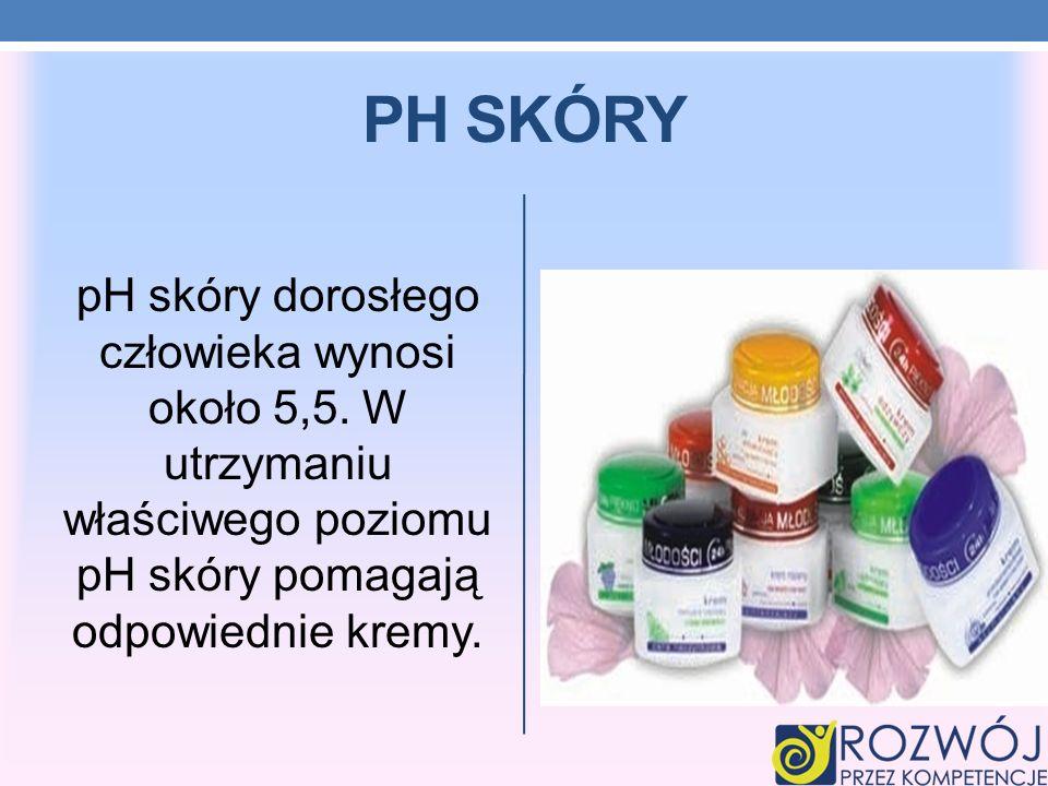 PH SKÓRY pH skóry dorosłego człowieka wynosi około 5,5. W utrzymaniu właściwego poziomu pH skóry pomagają odpowiednie kremy.