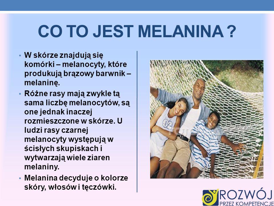 CO TO JEST MELANINA ? W skórze znajdują się komórki – melanocyty, które produkują brązowy barwnik – melaninę. Różne rasy mają zwykle tą sama liczbę me