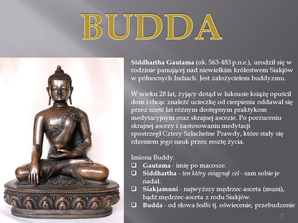 Siddhartha Gautama (ok. 563-483 p.n.e.), urodził się w rodzinie panującej nad niewielkim królestwem Siakjów w północnych Indiach. Jest założycielem bu