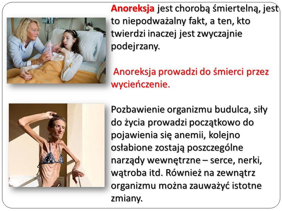 Anoreksja jest chorobą śmiertelną, jest to niepodważalny fakt, a ten, kto twierdzi inaczej jest zwyczajnie podejrzany. Anoreksja prowadzi do śmierci p
