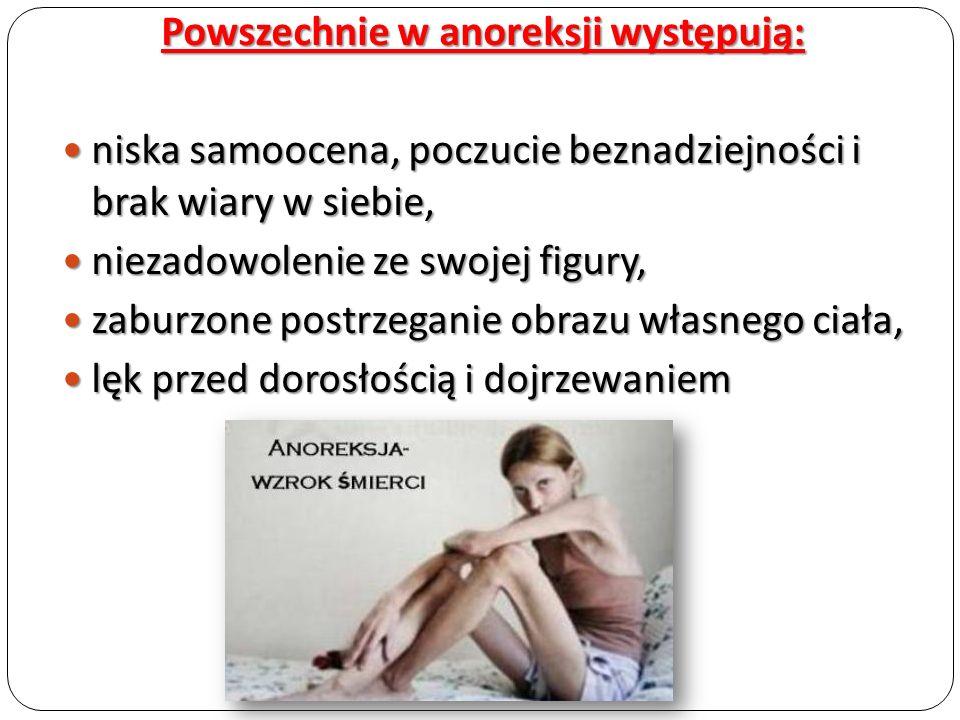 Powszechnie w anoreksji występują: niska samoocena, poczucie beznadziejności i brak wiary w siebie, niska samoocena, poczucie beznadziejności i brak w