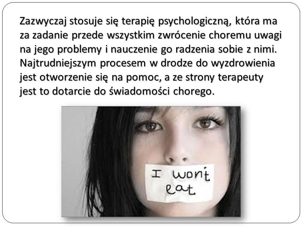 W skrajnych przypadkach stosuje się przymusowe leczenie w postaci dokarmiania zastępczego (kroplówka) i dokarmiania na siłę, połączone z terapią psychologiczną.