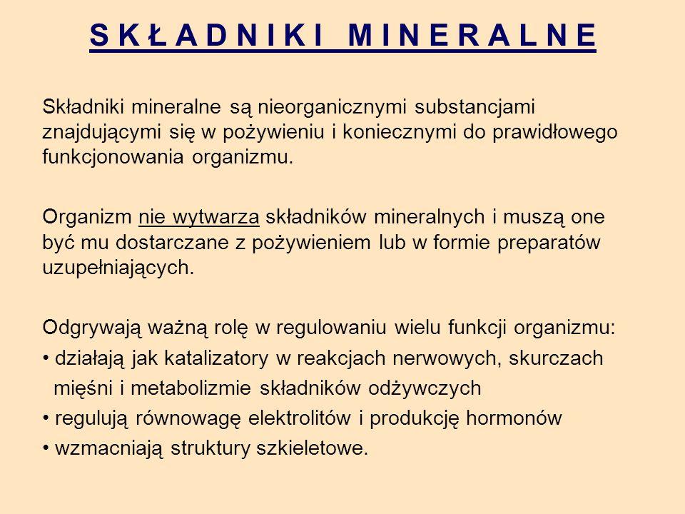 S K Ł A D N I K I M I N E R A L N E Składniki mineralne są nieorganicznymi substancjami znajdującymi się w pożywieniu i koniecznymi do prawidłowego fu