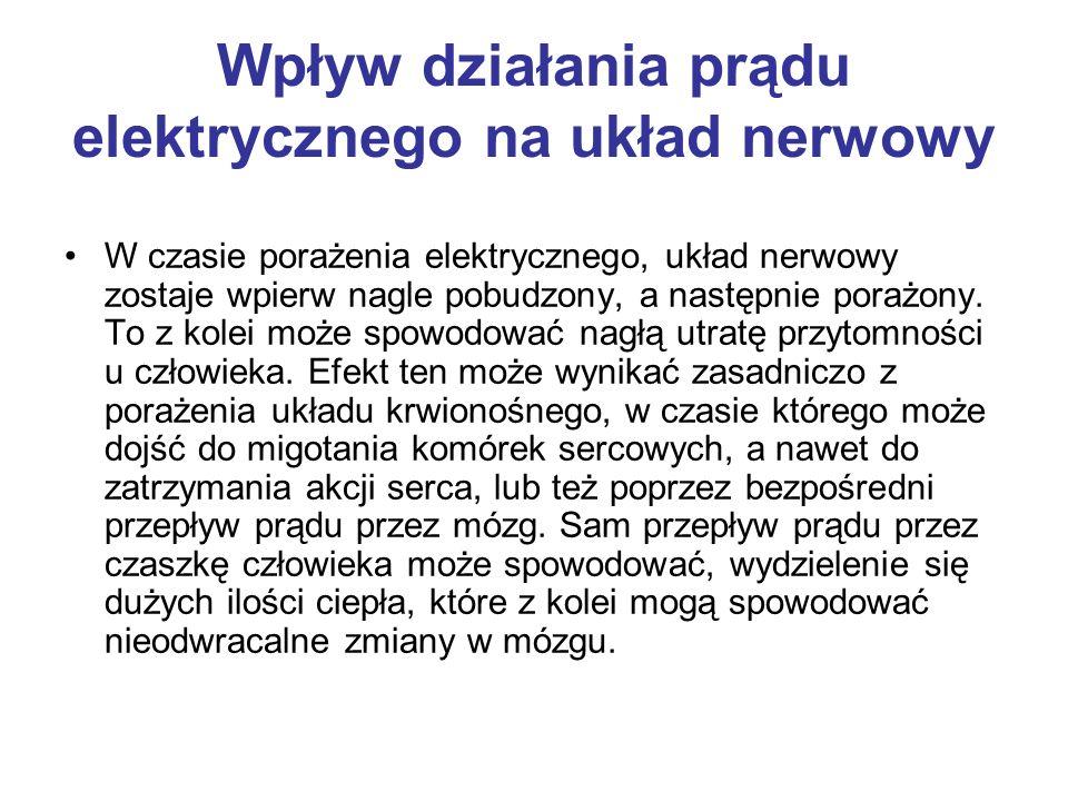 Wpływ działania prądu elektrycznego na układ nerwowy W czasie porażenia elektrycznego, układ nerwowy zostaje wpierw nagle pobudzony, a następnie poraż