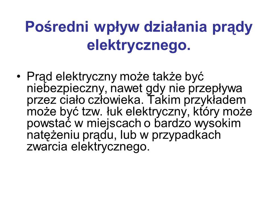 Pośredni wpływ działania prądy elektrycznego. Prąd elektryczny może także być niebezpieczny, nawet gdy nie przepływa przez ciało człowieka. Takim przy