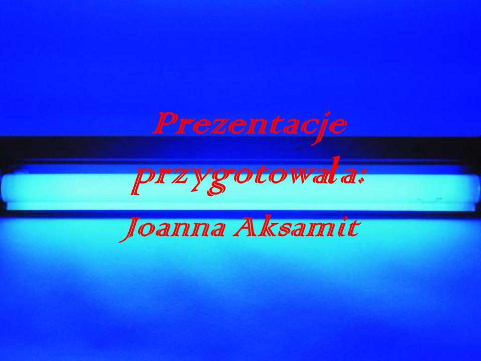 Prezentacje przygotowa ł a: Joanna Aksamit