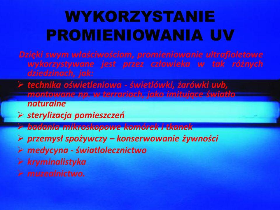 WYKORZYSTANIE PROMIENIOWANIA UV Dzięki swym właściwościom, promieniowanie ultrafioletowe wykorzystywane jest przez człowieka w tak różnych dziedzinach