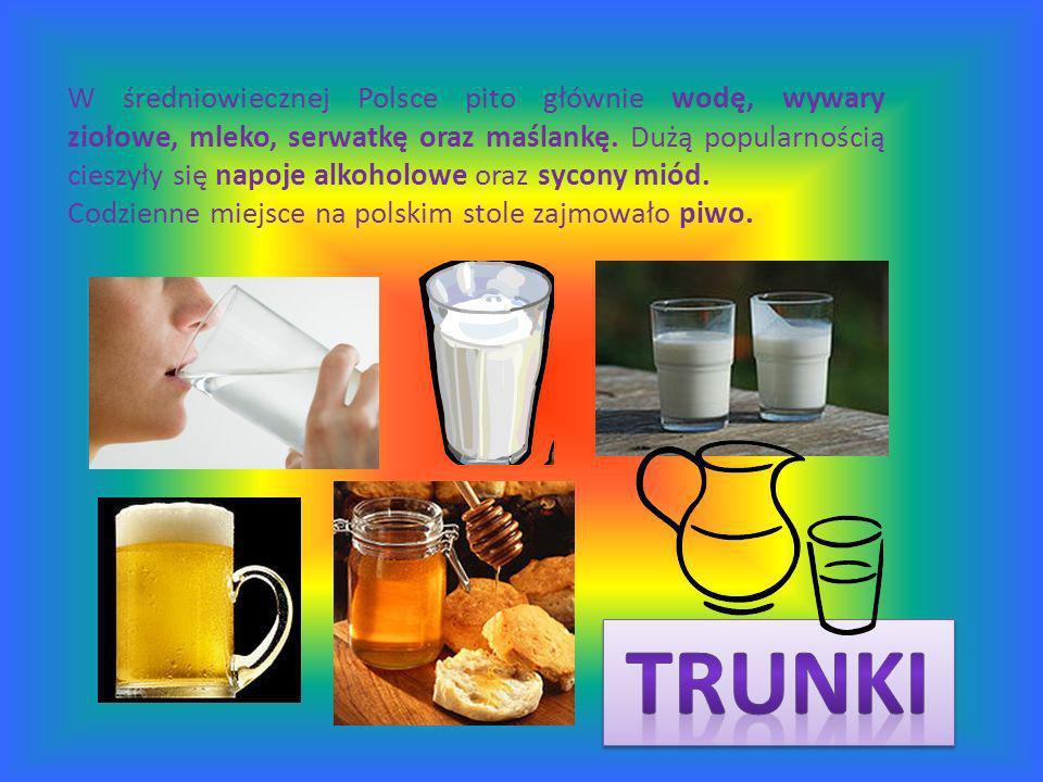 W średniowiecznej Polsce pito głównie wodę, wywary ziołowe, mleko, serwatkę oraz maślankę.