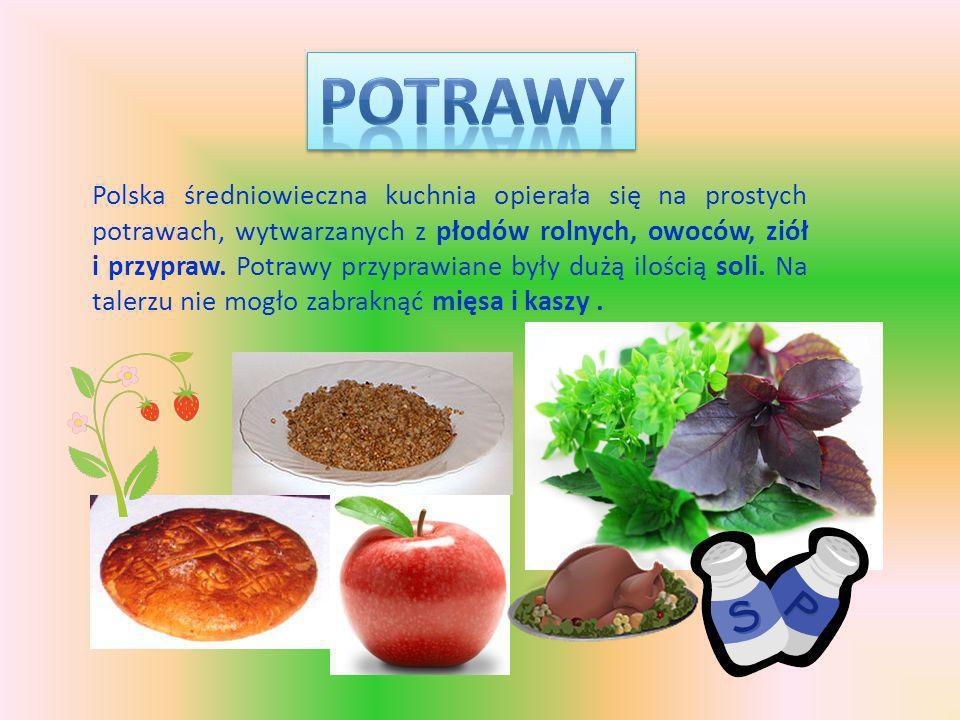 Polska średniowieczna kuchnia opierała się na prostych potrawach, wytwarzanych z płodów rolnych, owoców, ziół i przypraw.
