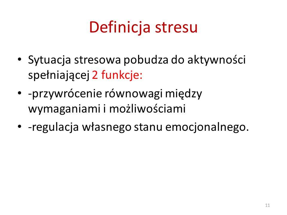 Definicja stresu Sytuacja stresowa pobudza do aktywności spełniającej 2 funkcje: -przywrócenie równowagi między wymaganiami i możliwościami -regulacja