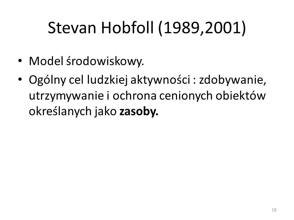 Stevan Hobfoll (1989,2001) Model środowiskowy. Ogólny cel ludzkiej aktywności : zdobywanie, utrzymywanie i ochrona cenionych obiektów określanych jako