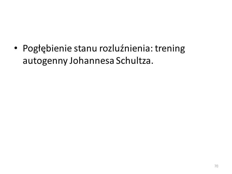 Pogłębienie stanu rozluźnienia: trening autogenny Johannesa Schultza. 70